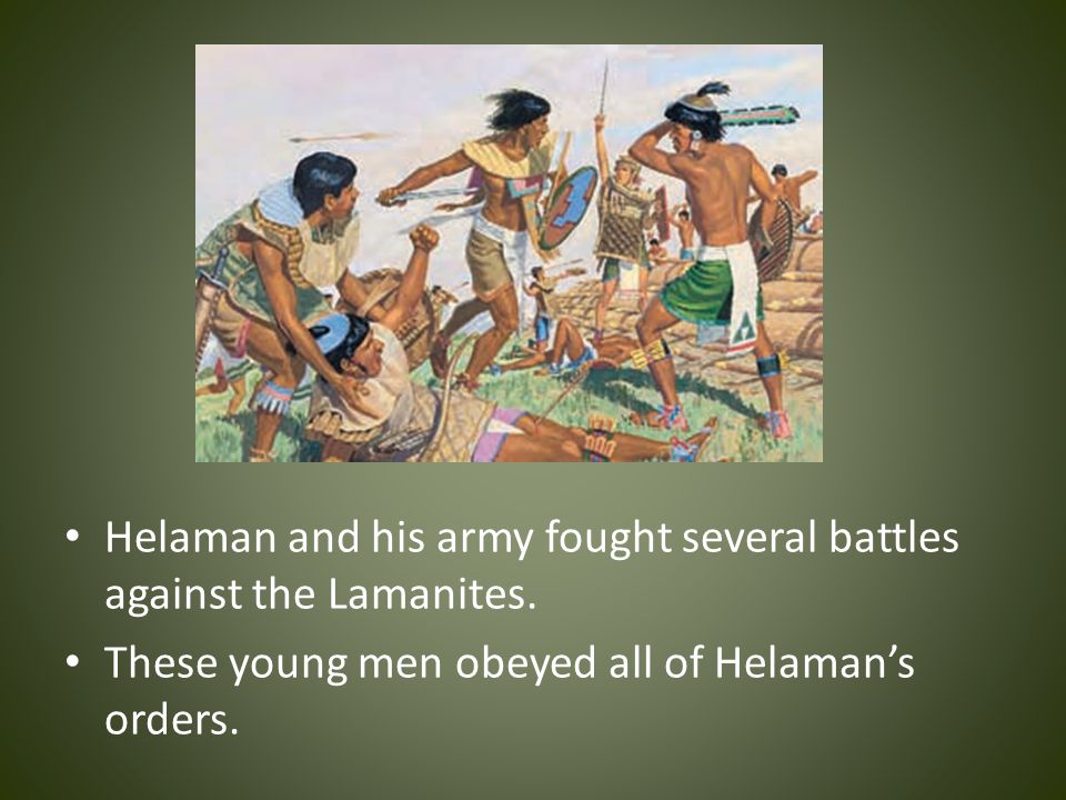 Helaman and his army fought several battles against the Lamanites.