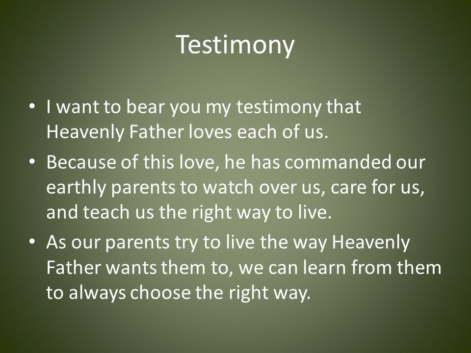 Testimony I want to bear you my testimony that Heavenly Father loves each of us.