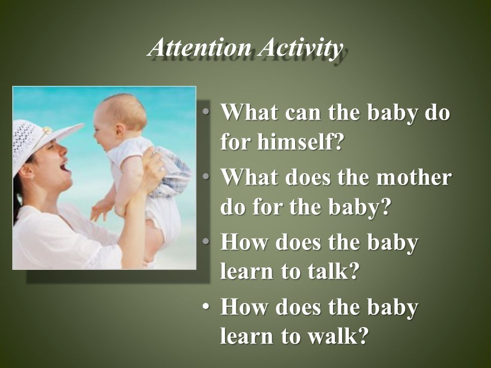 Attention Activity What can the baby do for himself