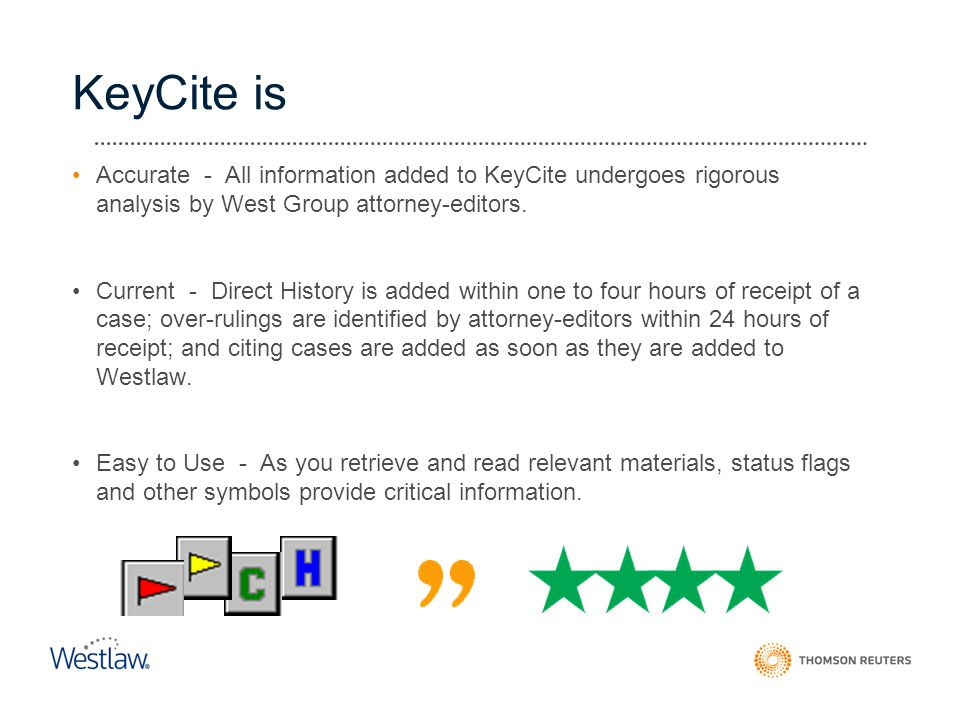 KeyCite is Accurate - All information added to KeyCite undergoes rigorous analysis by West Group attorney-editors.
