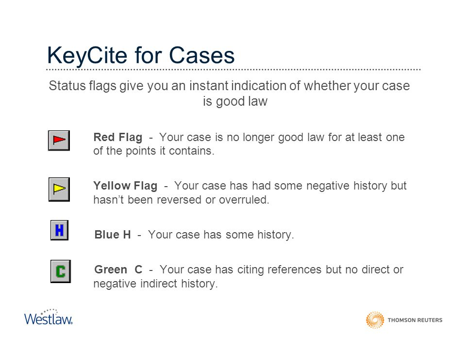 Cases: History KeyCite for Cases. Status flags give you an instant indication of whether your case is good law.