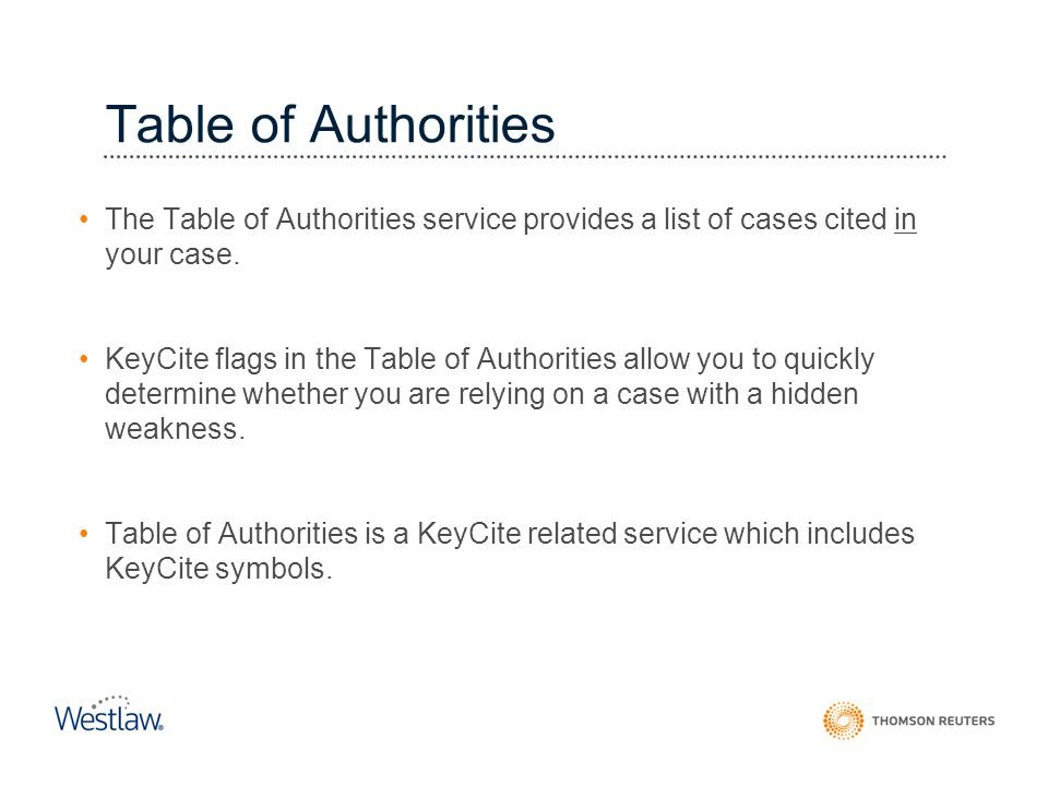 Table of Authorities Table of Authorities. The Table of Authorities service provides a list of cases cited in your case.