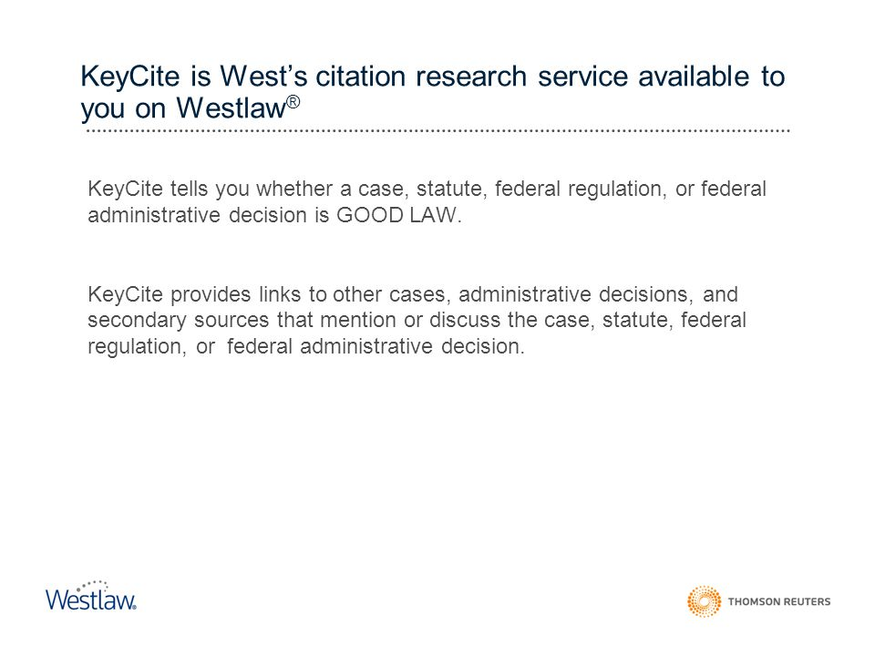 KeyCite is West's citation research service available to you on Westlaw®