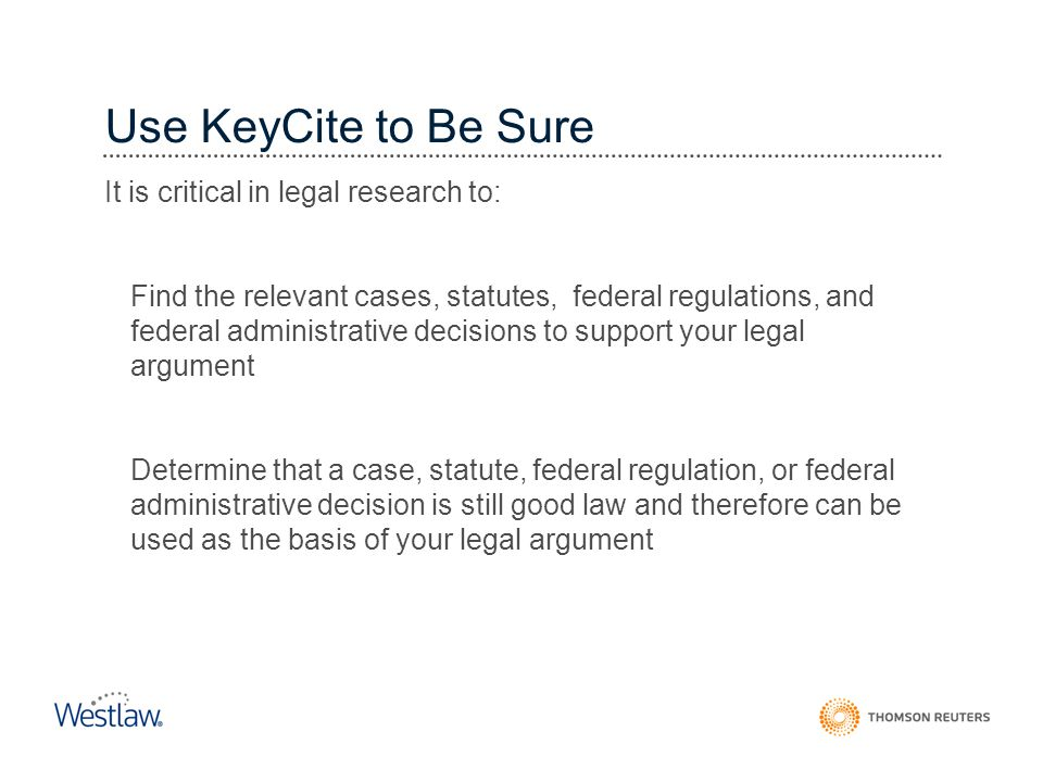 Use KeyCite to Be Sure It is critical in legal research to: