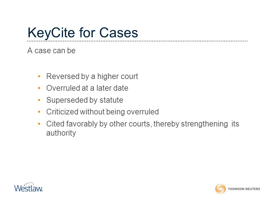 KeyCite for Cases A case can be Reversed by a higher court