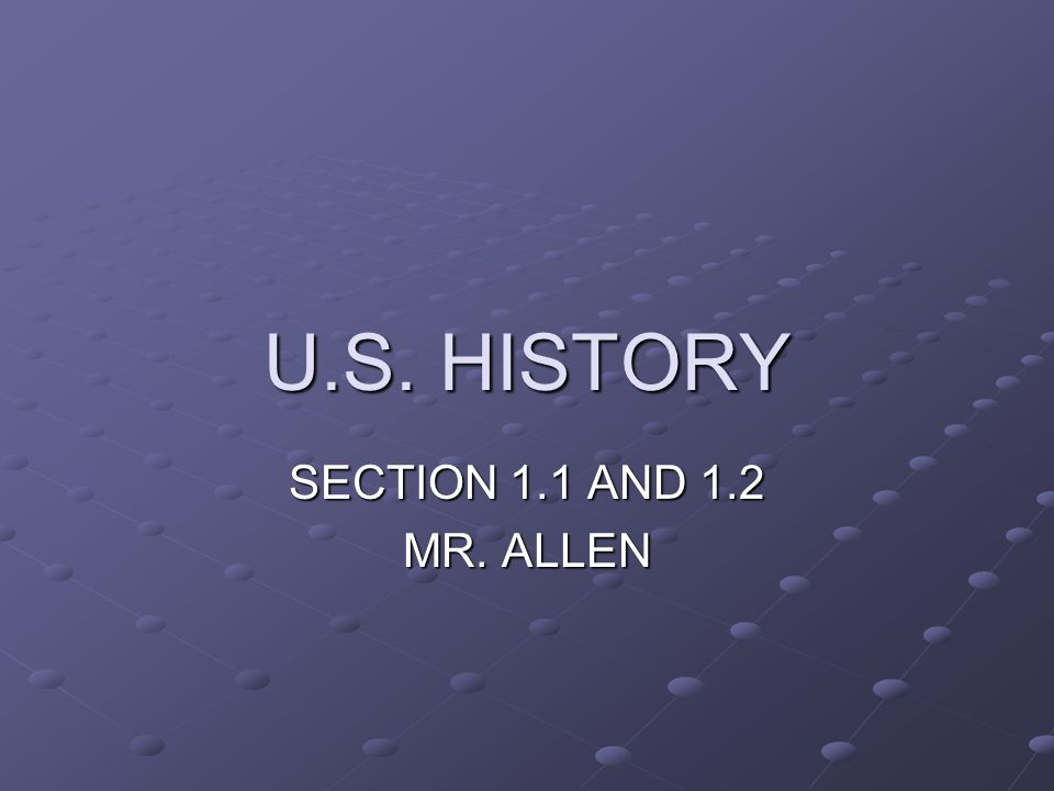 U.S. HISTORY SECTION 1.1 AND 1.2 MR. ALLEN