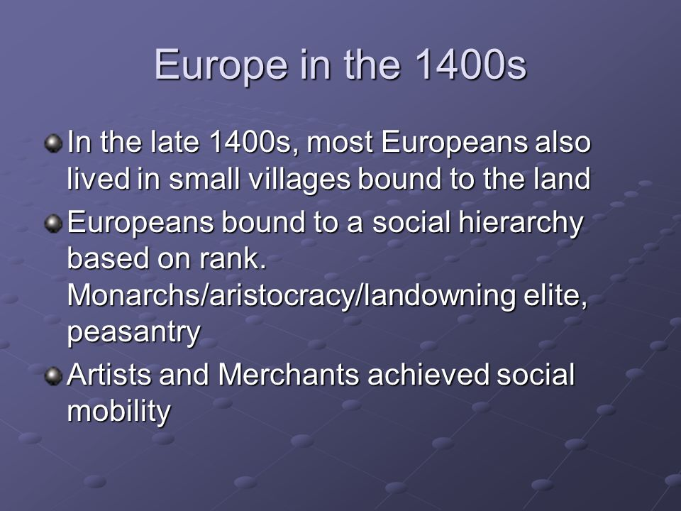 Europe in the 1400s In the late 1400s, most Europeans also lived in small villages bound to the land.