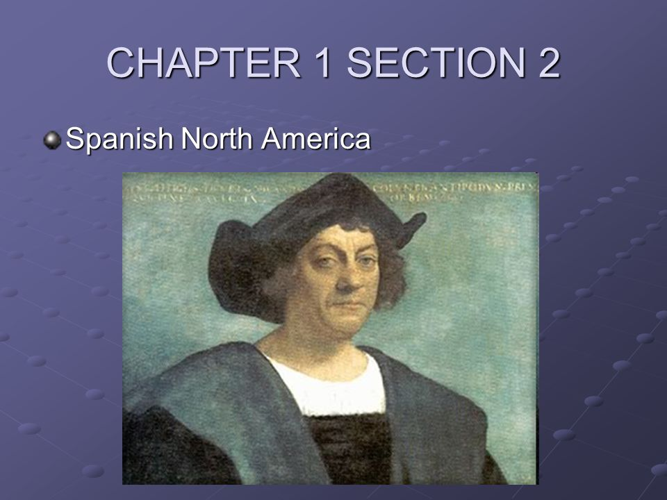 CHAPTER 1 SECTION 2 Spanish North America