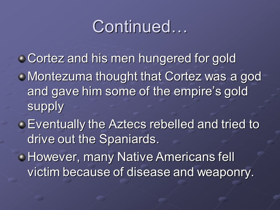 Continued… Cortez and his men hungered for gold