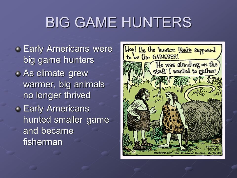 BIG GAME HUNTERS Early Americans were big game hunters