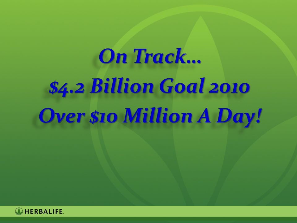 On Track… $4.2 Billion Goal 2010 Over $10 Million A Day!