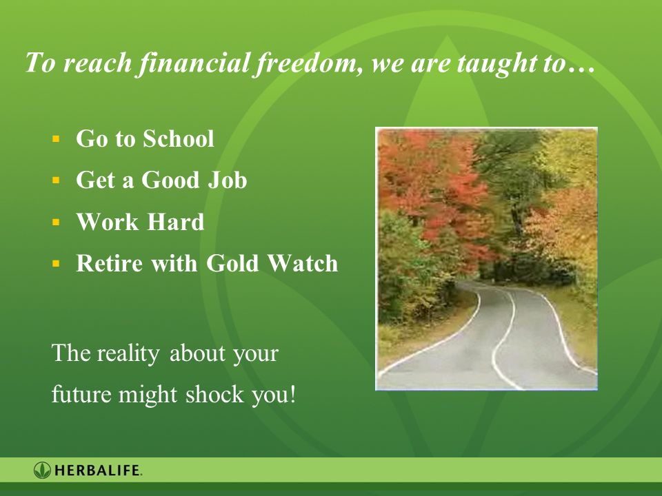 To reach financial freedom, we are taught to…