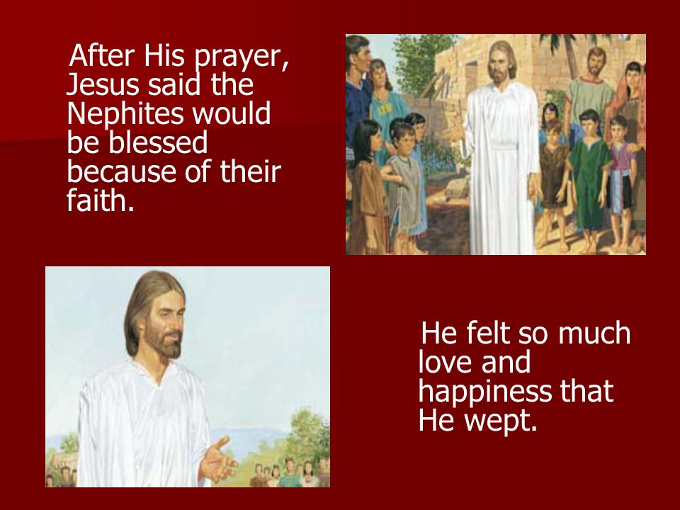 After His prayer, Jesus said the Nephites would be blessed because of their faith.