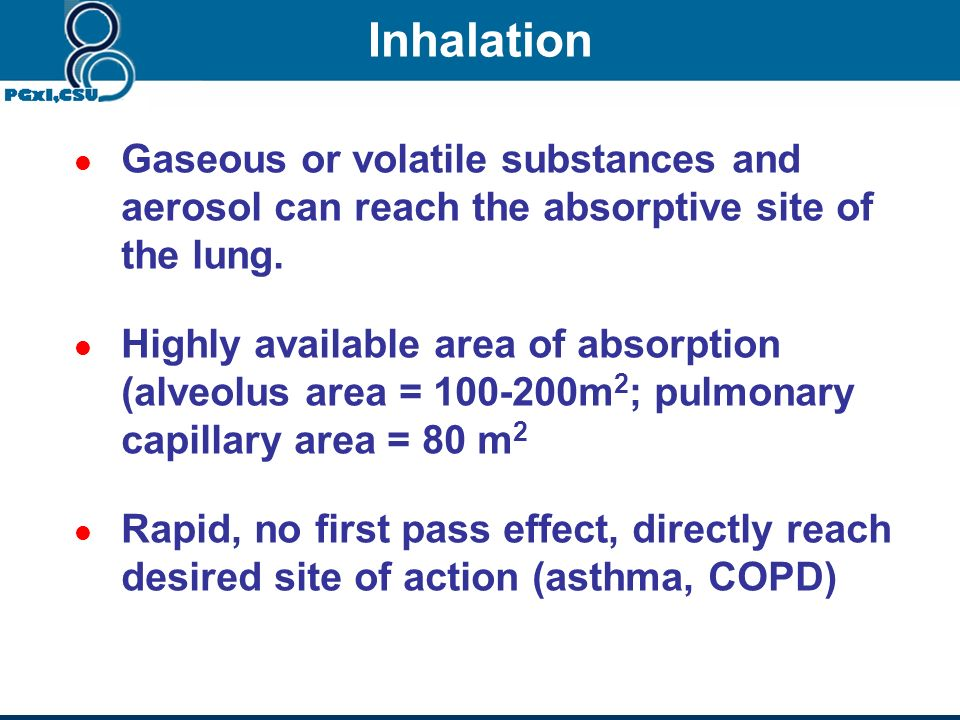Inhalation Gaseous or volatile substances and aerosol can reach the absorptive site of the lung.