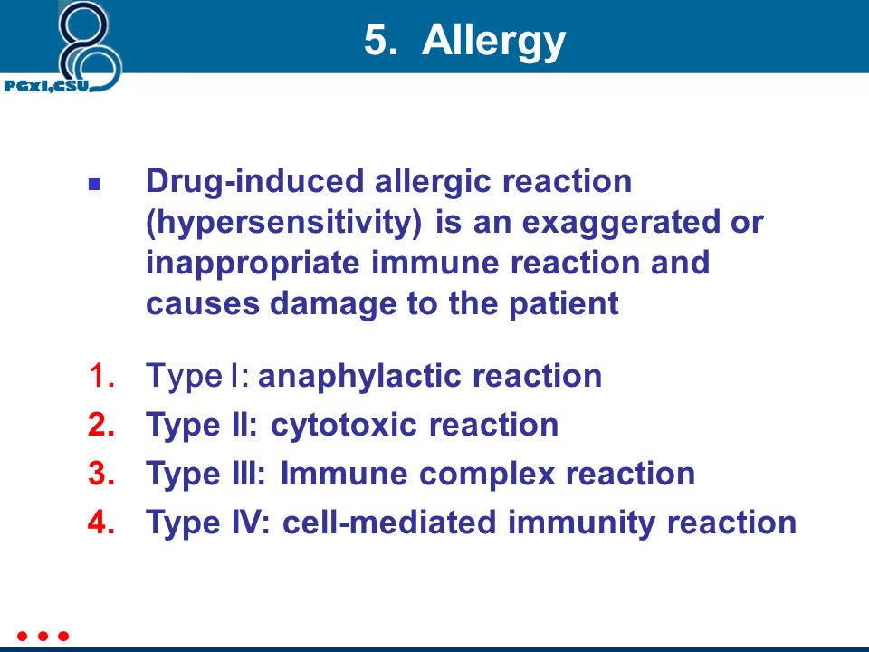 5. Allergy Drug-induced allergic reaction (hypersensitivity) is an exaggerated or inappropriate immune reaction and causes damage to the patient.
