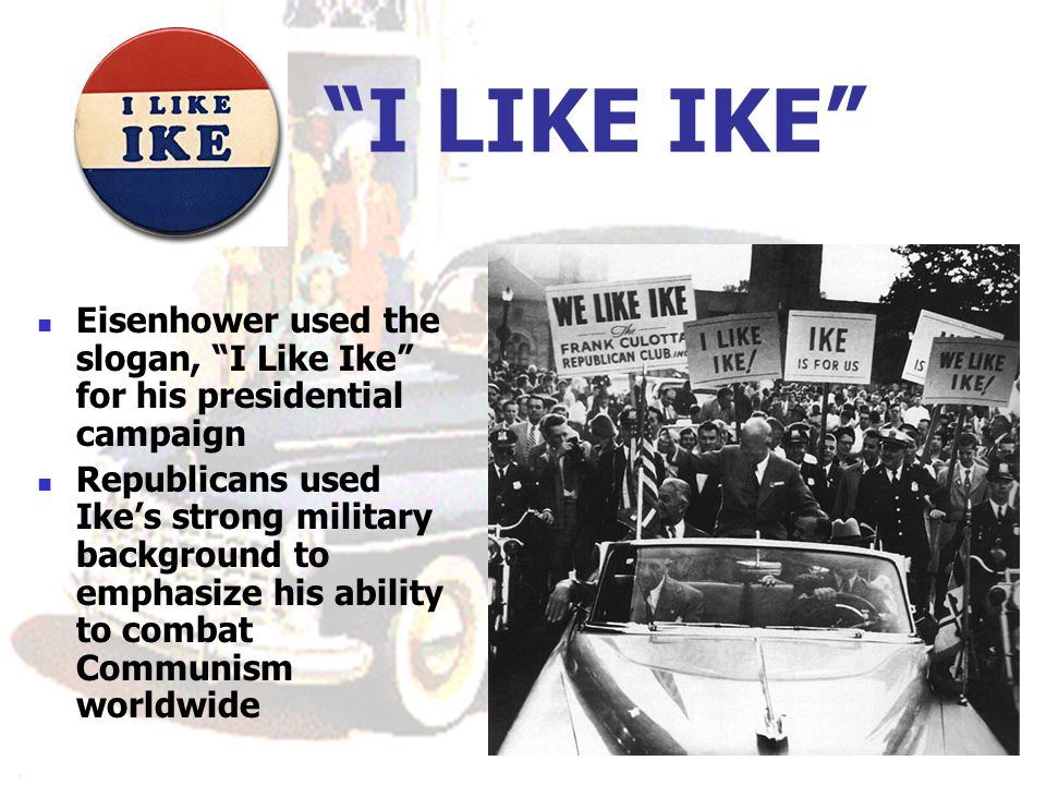 I LIKE IKE Eisenhower used the slogan, I Like Ike for his presidential campaign.