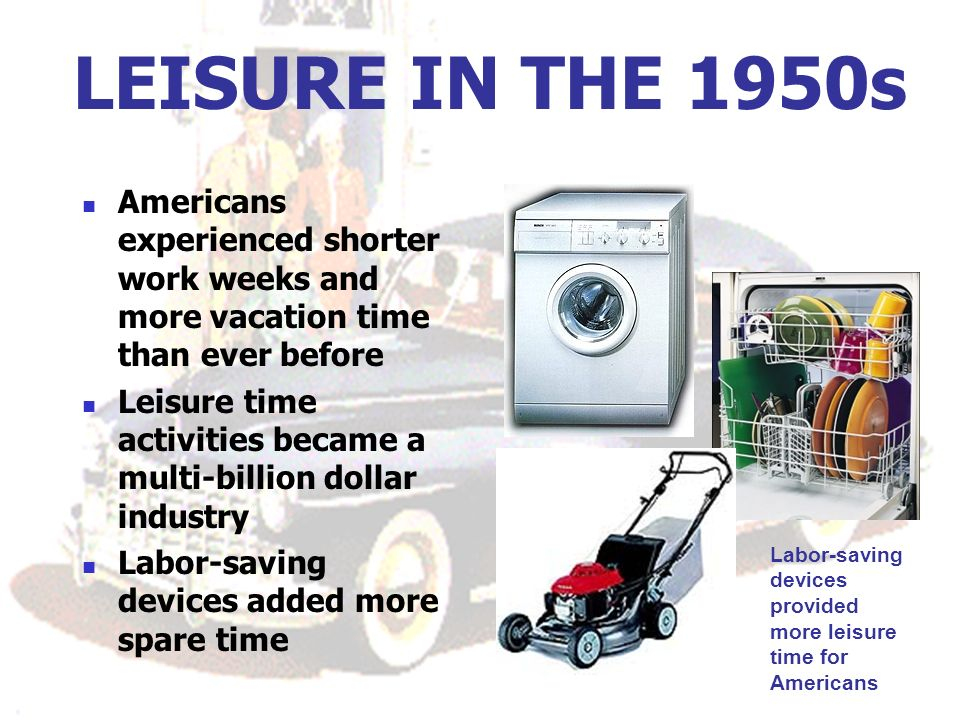 LEISURE IN THE 1950s Americans experienced shorter work weeks and more vacation time than ever before.