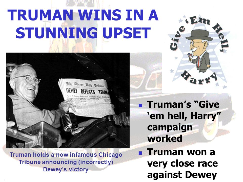 TRUMAN WINS IN A STUNNING UPSET
