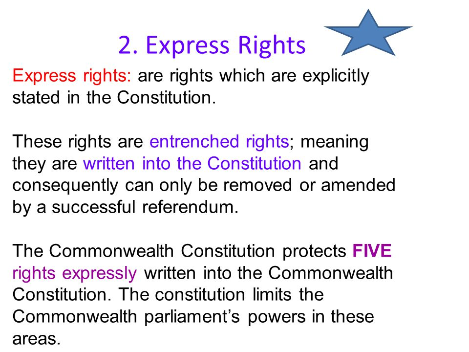 2. Express Rights Express rights: are rights which are explicitly stated in the Constitution.