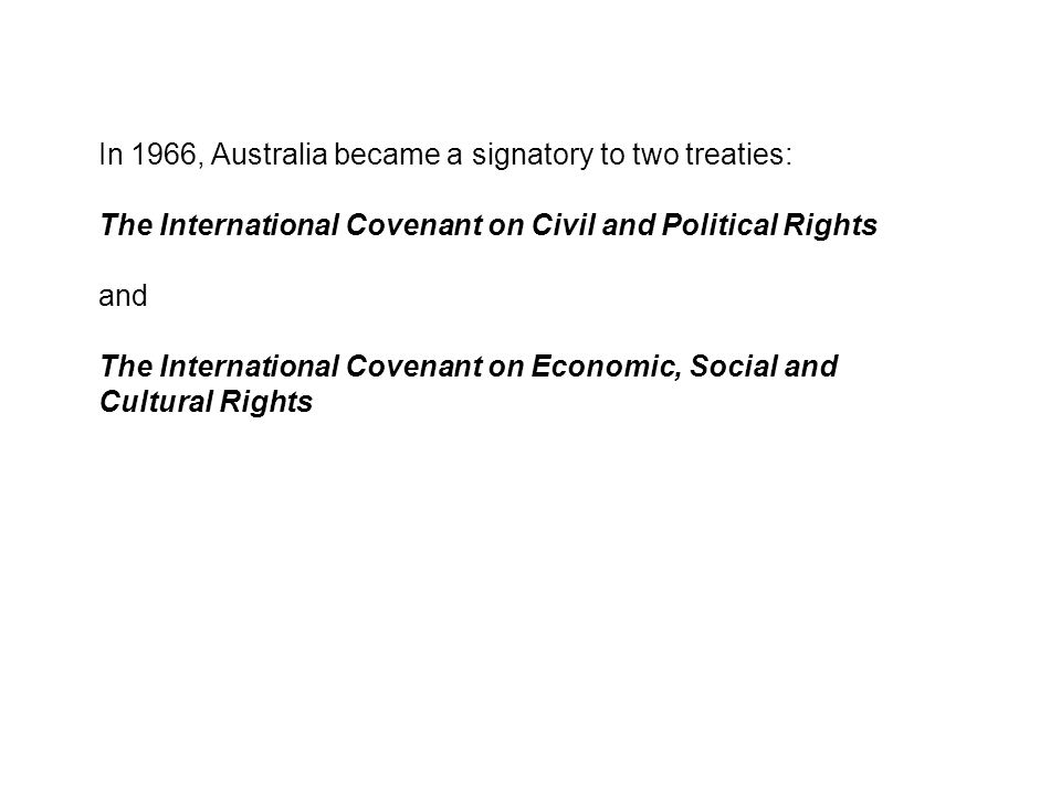 In 1966, Australia became a signatory to two treaties: