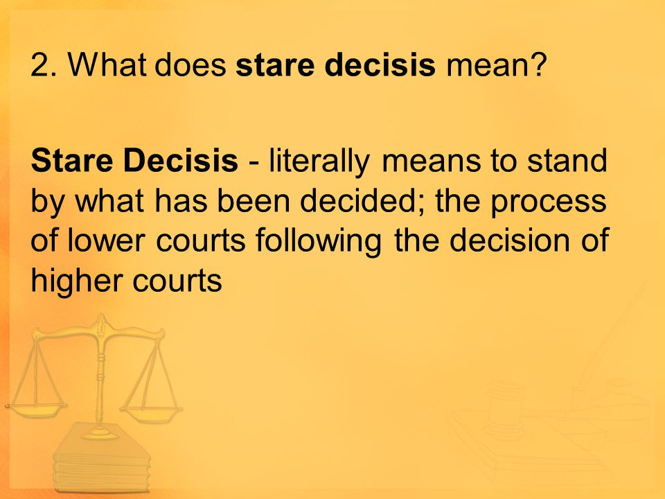 2. What does stare decisis mean
