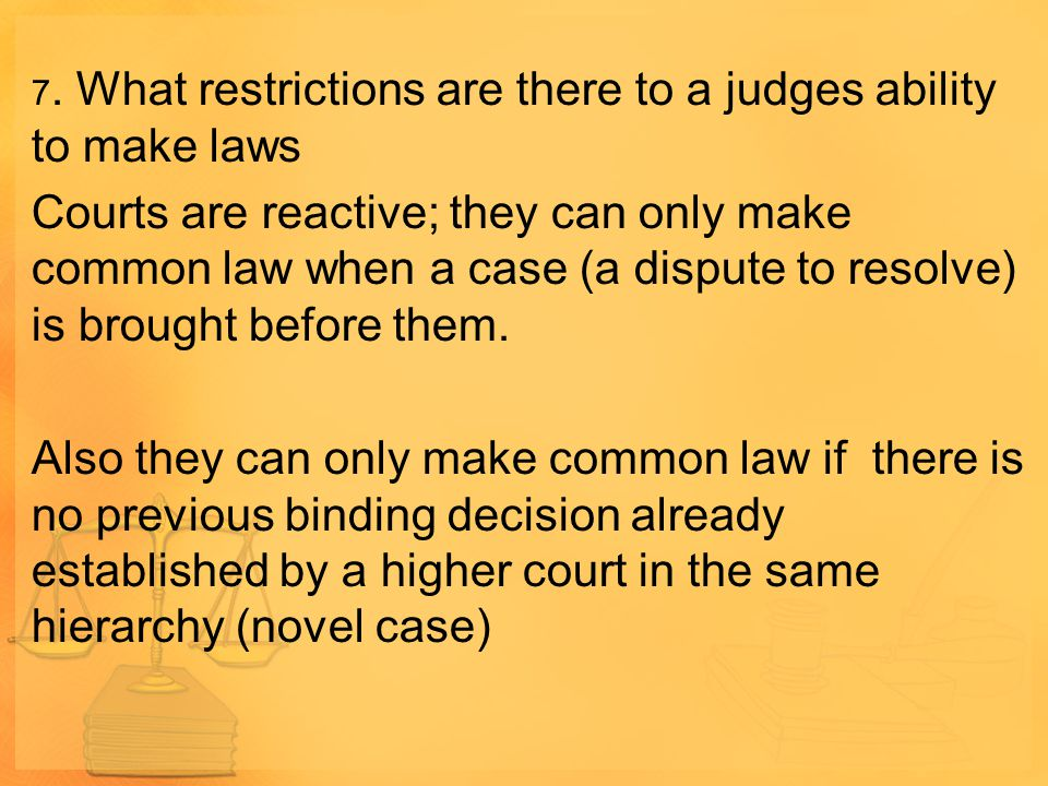 7. What restrictions are there to a judges ability to make laws