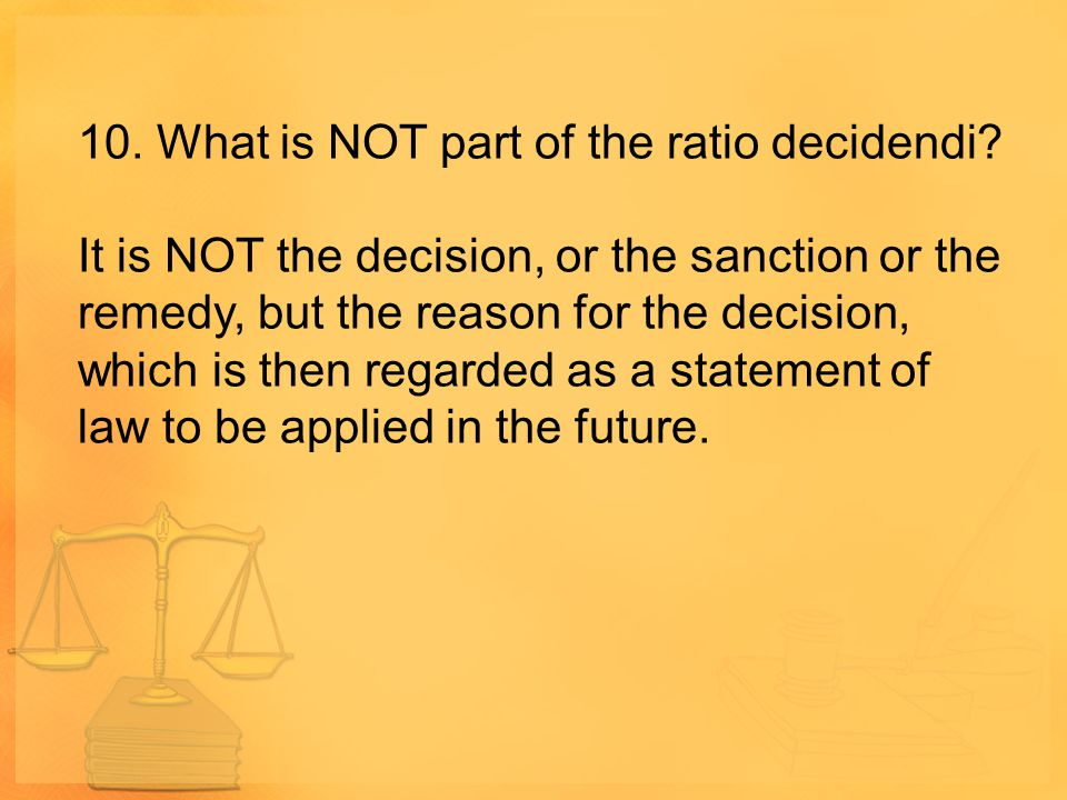 10. What is NOT part of the ratio decidendi
