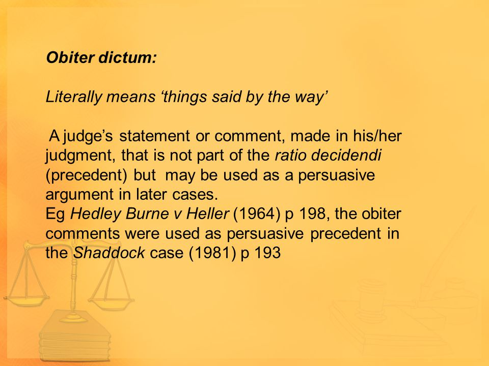Obiter dictum: Literally means 'things said by the way'