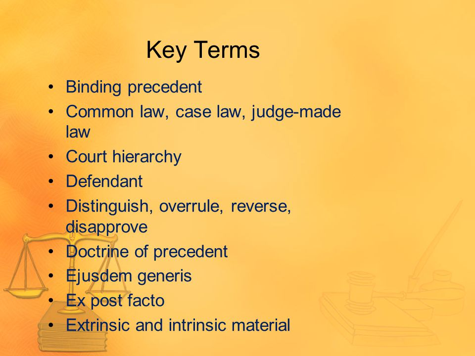 Key Terms Binding precedent Common law, case law, judge-made law