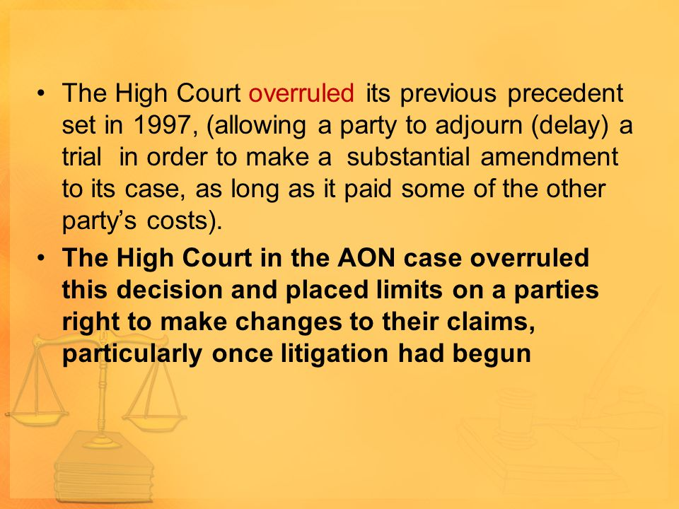 The High Court overruled its previous precedent set in 1997, (allowing a party to adjourn (delay) a trial in order to make a substantial amendment to its case, as long as it paid some of the other party's costs).