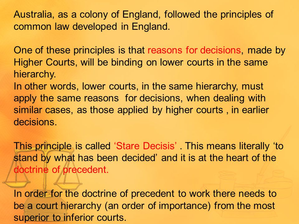Australia, as a colony of England, followed the principles of common law developed in England.