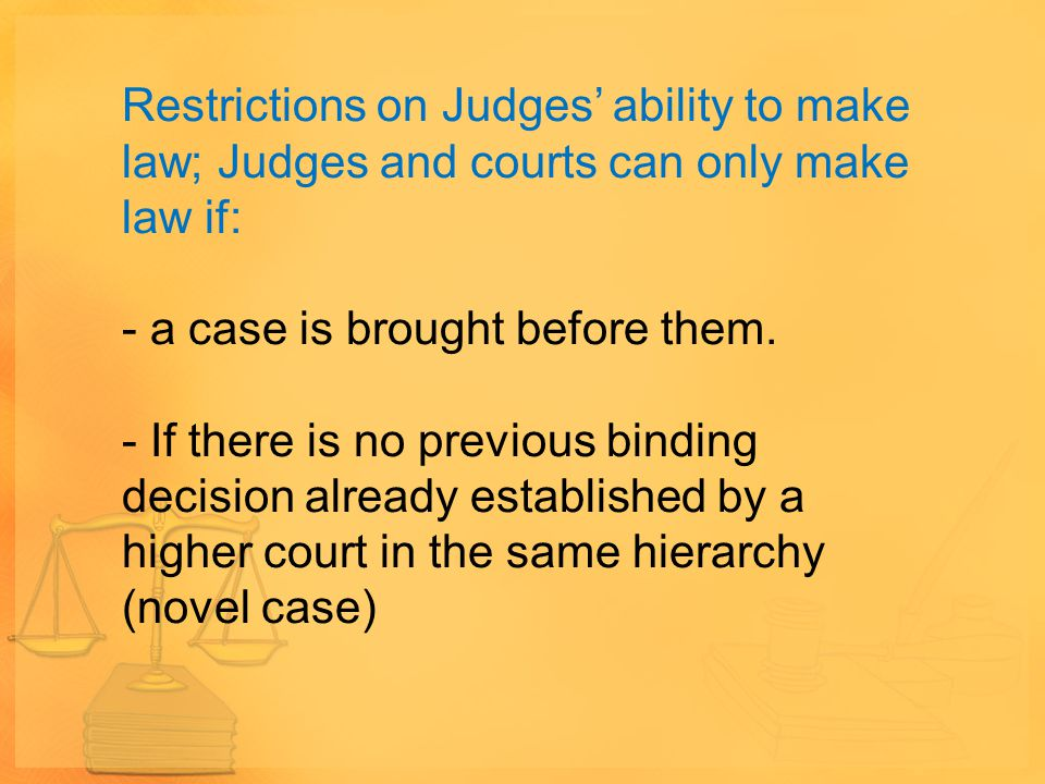 Restrictions on Judges' ability to make law; Judges and courts can only make law if: