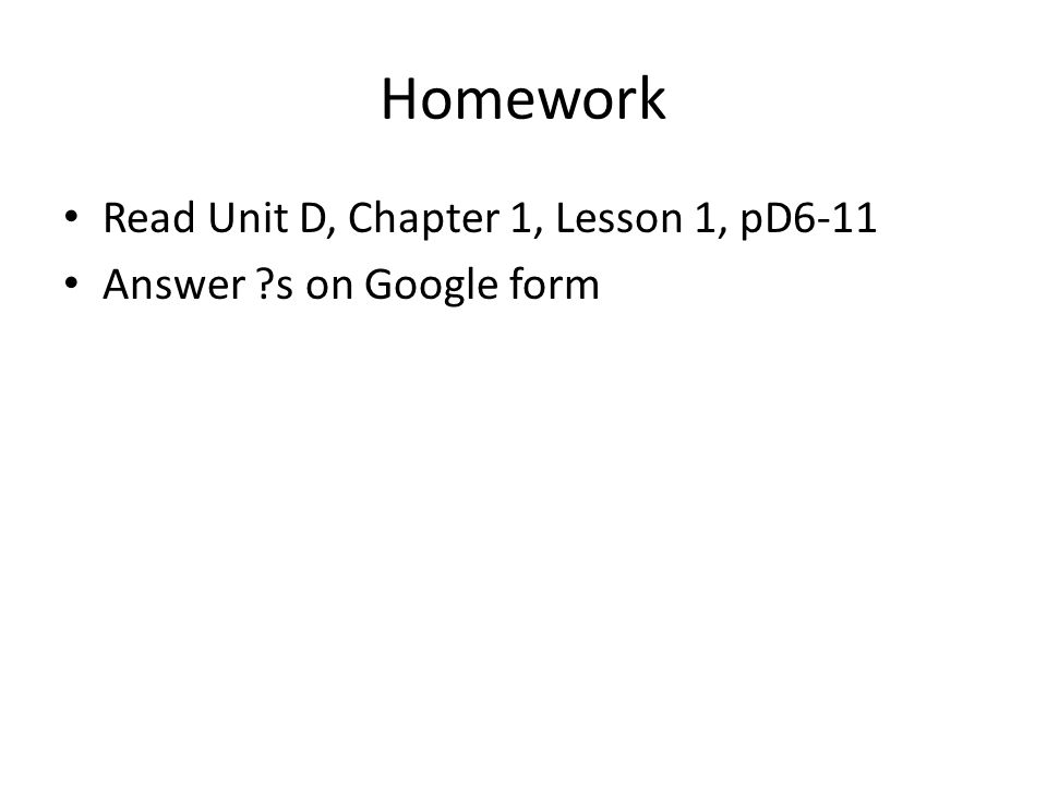 Homework Read Unit D, Chapter 1, Lesson 1, pD6-11