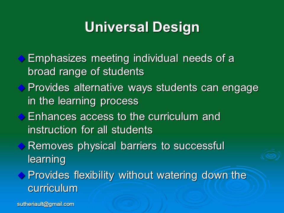 Universal Design Emphasizes meeting individual needs of a broad range of students.