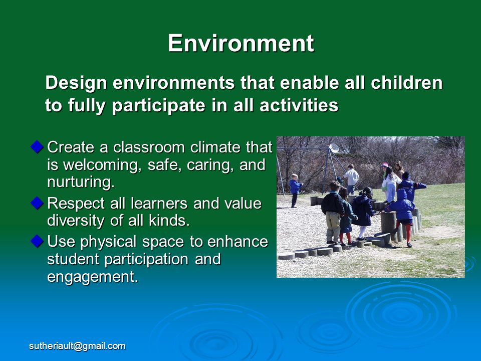 Environment Design environments that enable all children to fully participate in all activities.