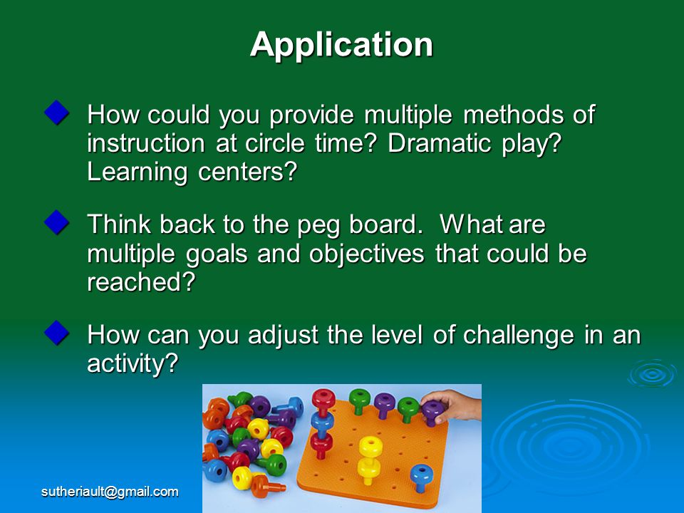 Application How could you provide multiple methods of instruction at circle time Dramatic play Learning centers