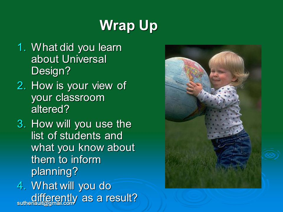Wrap Up What did you learn about Universal Design