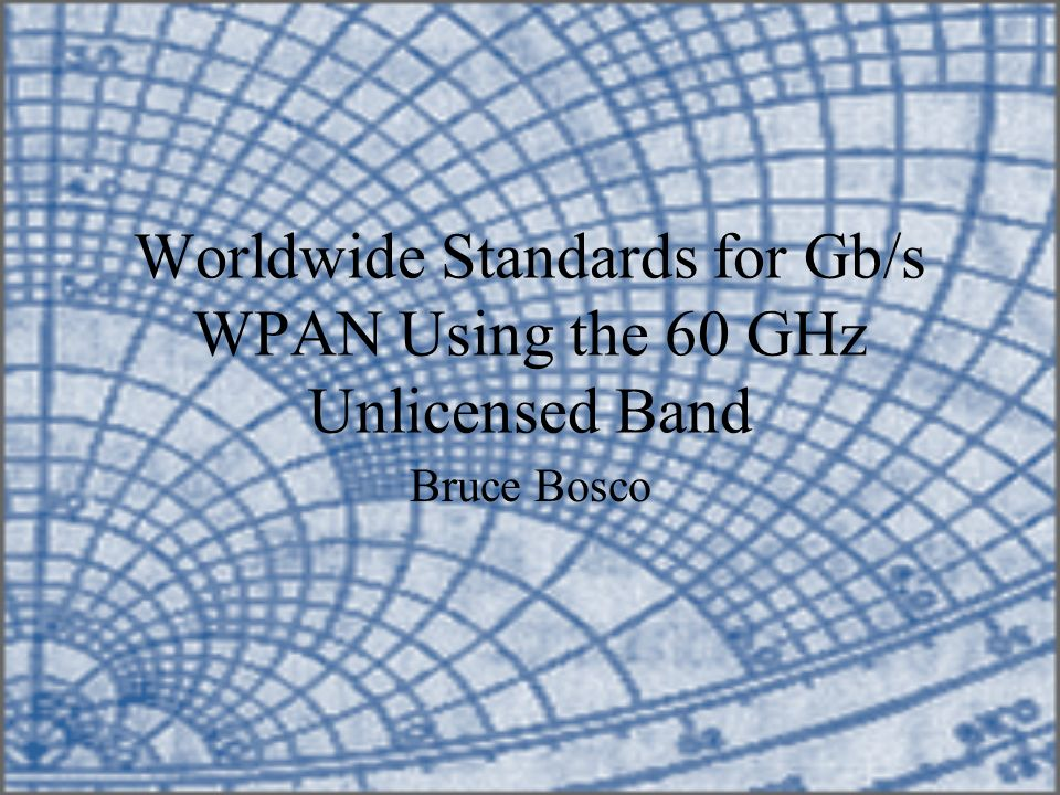 Worldwide Standards for Gb/s WPAN Using the 60 GHz Unlicensed Band