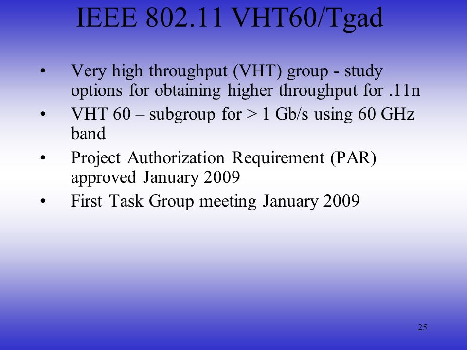 IEEE 802.11 VHT60/Tgad Very high throughput (VHT) group - study options for obtaining higher throughput for .11n.