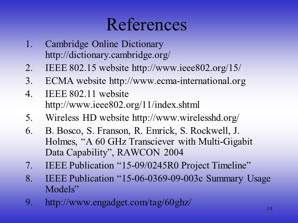 References Cambridge Online Dictionary http://dictionary.cambridge.org/ IEEE 802.15 website http://www.ieee802.org/15/