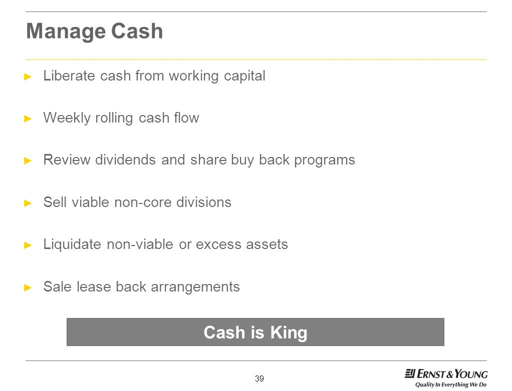 Manage Cash Cash is King Liberate cash from working capital