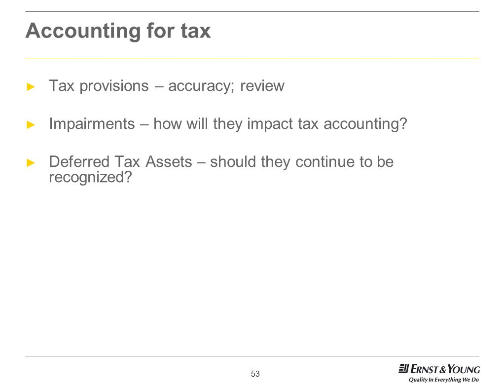 Accounting for tax Tax provisions – accuracy; review
