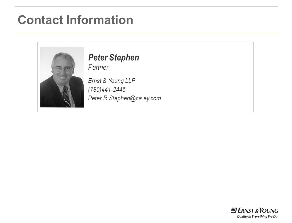 Contact Information Peter Stephen Partner Ernst & Young LLP (780)441-2445 Peter.R.Stephen@ca.ey.com