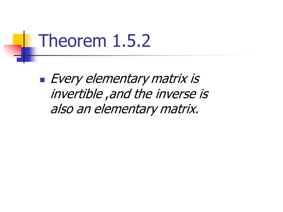 Theorem Every elementary matrix is invertible ,and the inverse is also an elementary matrix.