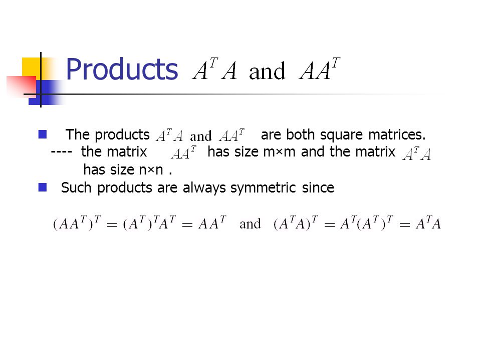 Products The products are both square matrices.