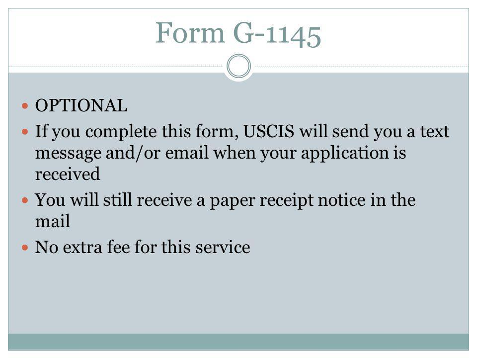 Form G-1145 OPTIONAL. If you complete this form, USCIS will send you a text message and/or  when your application is received.