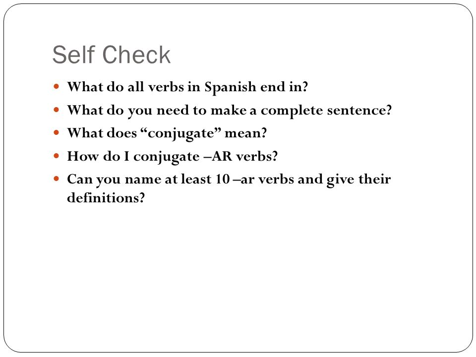 Self Check What do all verbs in Spanish end in