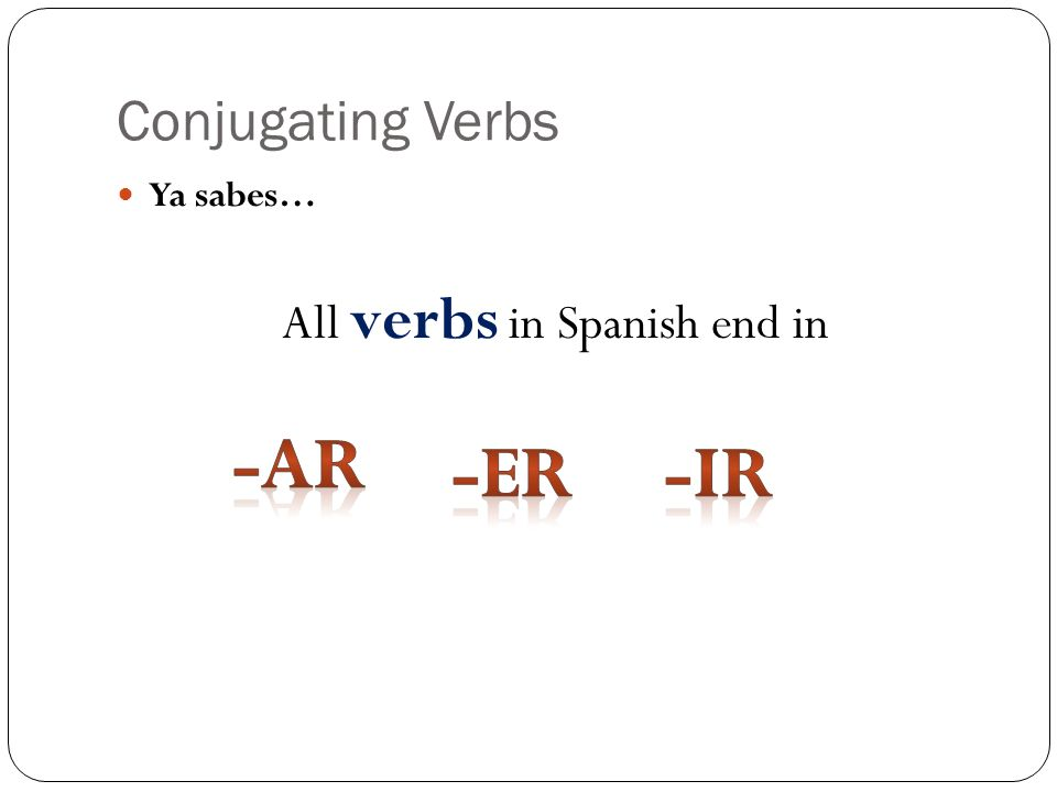 All verbs in Spanish end in