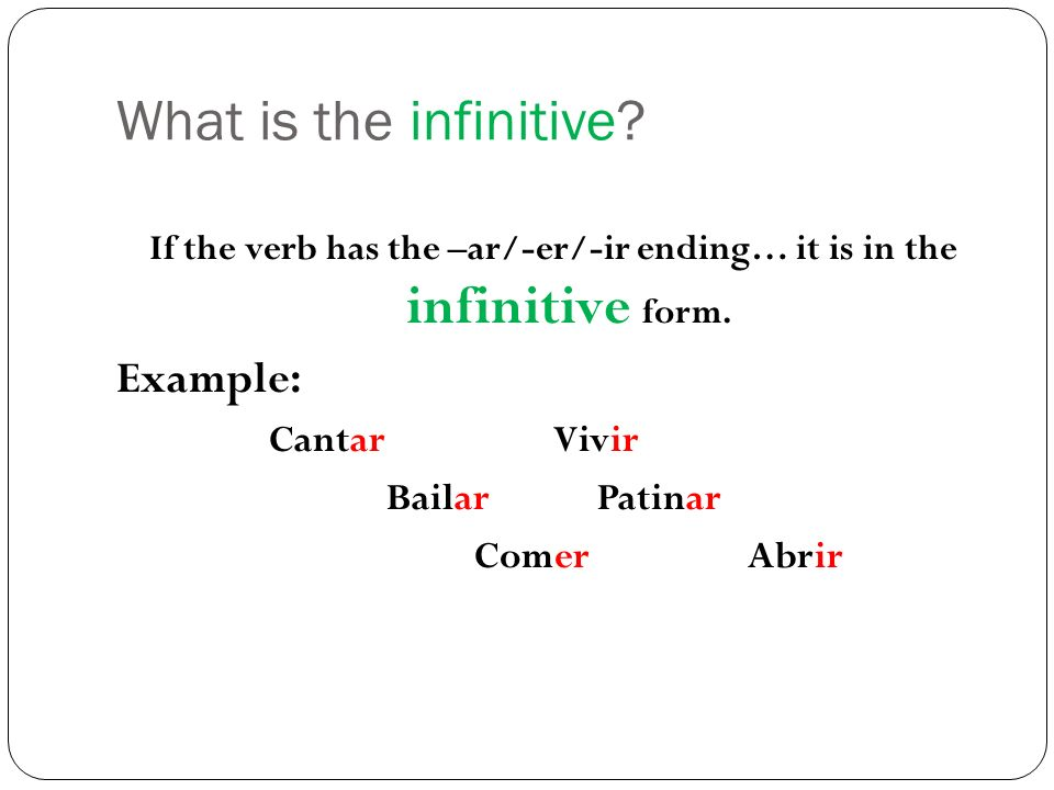 If the verb has the –ar/-er/-ir ending… it is in the infinitive form.