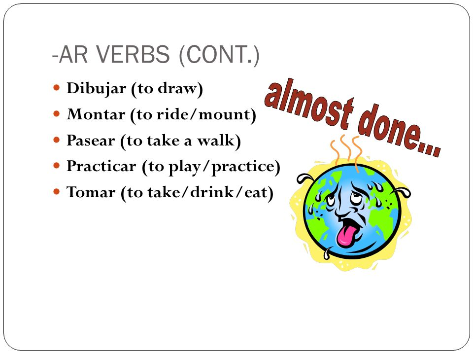 -AR VERBS (CONT.) almost done... Dibujar (to draw)